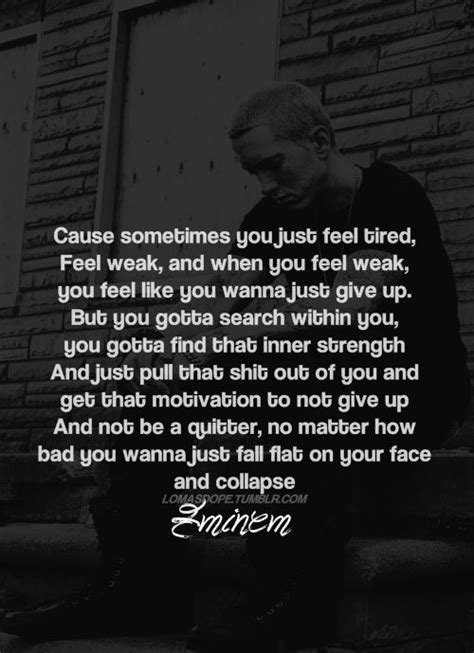 Eminem, his lyrics can give me strength when nothing else